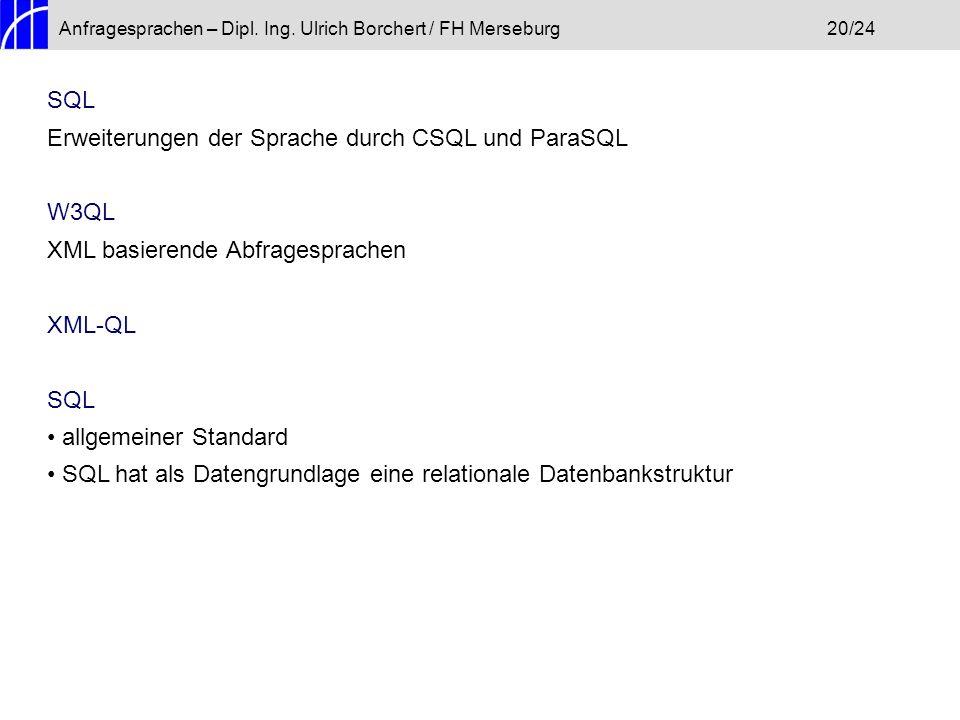 Anfragesprachen – Dipl. Ing. Ulrich Borchert / FH Merseburg20/24 SQL Erweiterungen der Sprache durch CSQL und ParaSQL W3QL XML basierende Abfragesprac