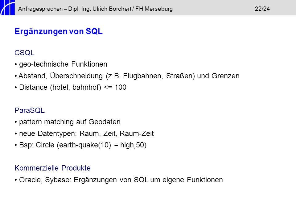 Anfragesprachen – Dipl. Ing. Ulrich Borchert / FH Merseburg22/24 Ergänzungen von SQL CSQL geo-technische Funktionen Abstand, Überschneidung (z.B. Flug