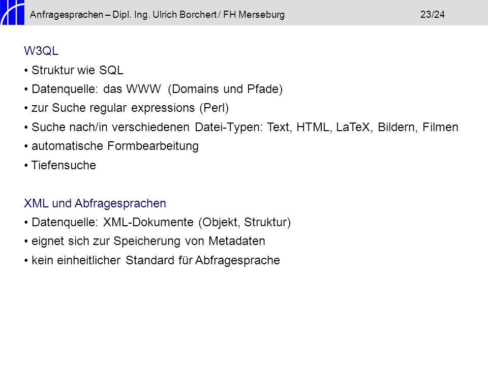 Anfragesprachen – Dipl. Ing. Ulrich Borchert / FH Merseburg23/24 W3QL Struktur wie SQL Datenquelle: das WWW (Domains und Pfade) zur Suche regular expr