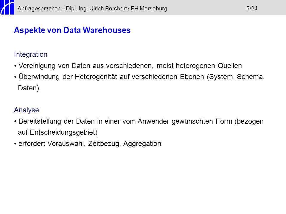 Anfragesprachen – Dipl. Ing. Ulrich Borchert / FH Merseburg5/24 Aspekte von Data Warehouses Integration Vereinigung von Daten aus verschiedenen, meist