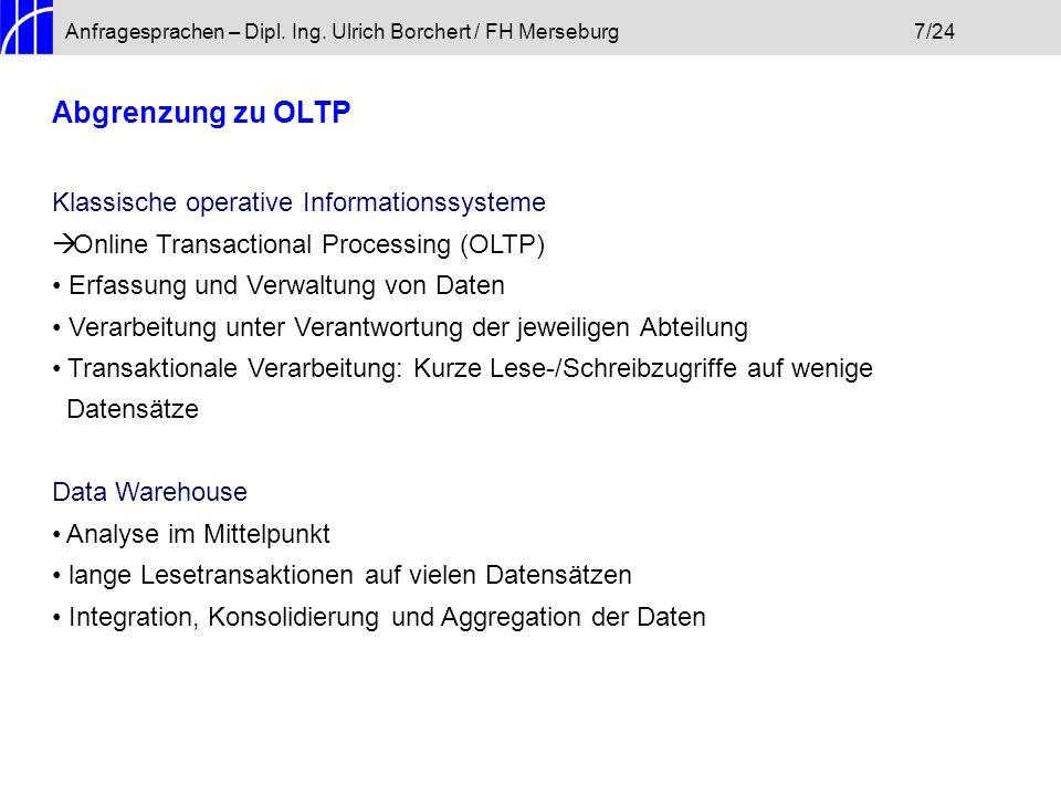 Anfragesprachen – Dipl. Ing. Ulrich Borchert / FH Merseburg7/24 Abgrenzung zu OLTP Klassische operative Informationssysteme Online Transactional Proce