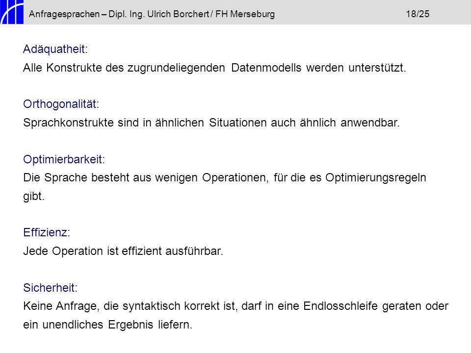 Anfragesprachen – Dipl. Ing. Ulrich Borchert / FH Merseburg18/25 Adäquatheit: Alle Konstrukte des zugrundeliegenden Datenmodells werden unterstützt. O