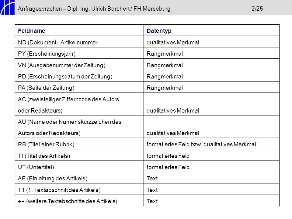 Anfragesprachen – Dipl. Ing. Ulrich Borchert / FH Merseburg2/25 FeldnameDatentyp ND (Dokument-, Artikelnummerqualitatives Merkmal PY (Erscheinungsjahr