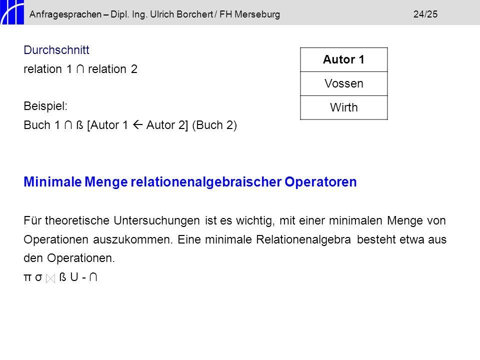 Anfragesprachen – Dipl. Ing. Ulrich Borchert / FH Merseburg24/25 Durchschnitt relation 1 relation 2 Beispiel: Buch 1 ß [Autor 1 Autor 2] (Buch 2) Mini