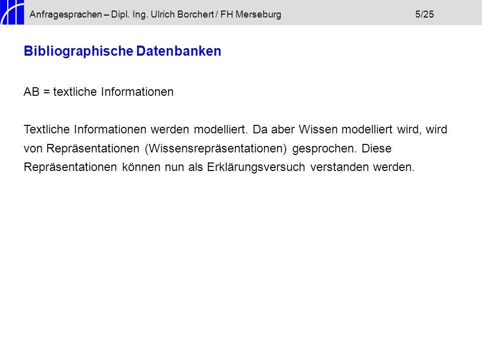 Anfragesprachen – Dipl. Ing. Ulrich Borchert / FH Merseburg5/25 Bibliographische Datenbanken AB = textliche Informationen Textliche Informationen werd