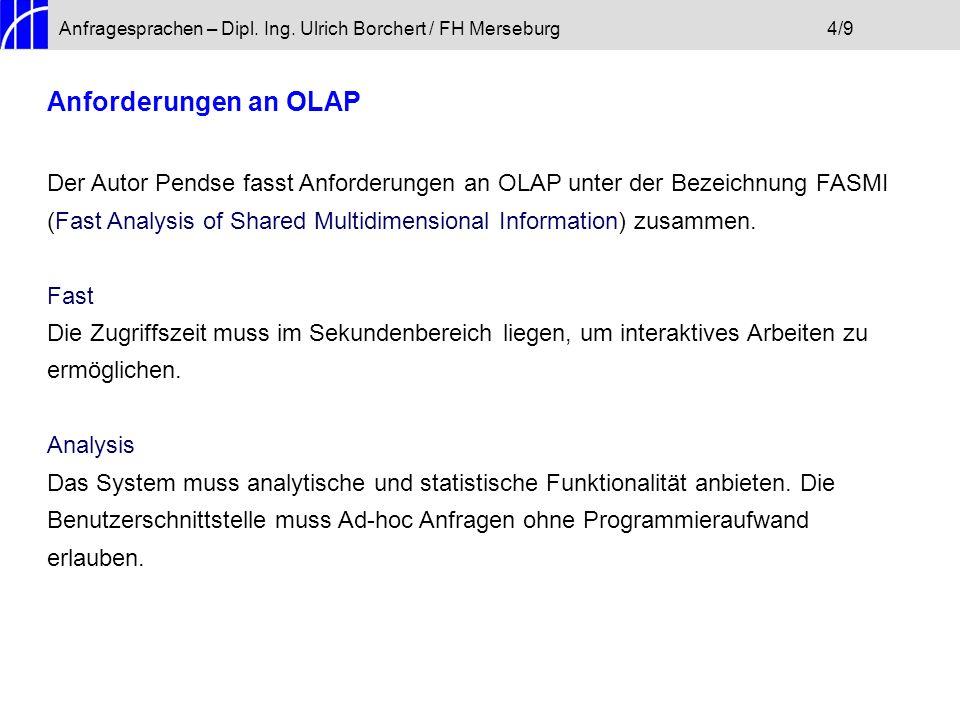 Anfragesprachen – Dipl. Ing. Ulrich Borchert / FH Merseburg4/9 Anforderungen an OLAP Der Autor Pendse fasst Anforderungen an OLAP unter der Bezeichnun