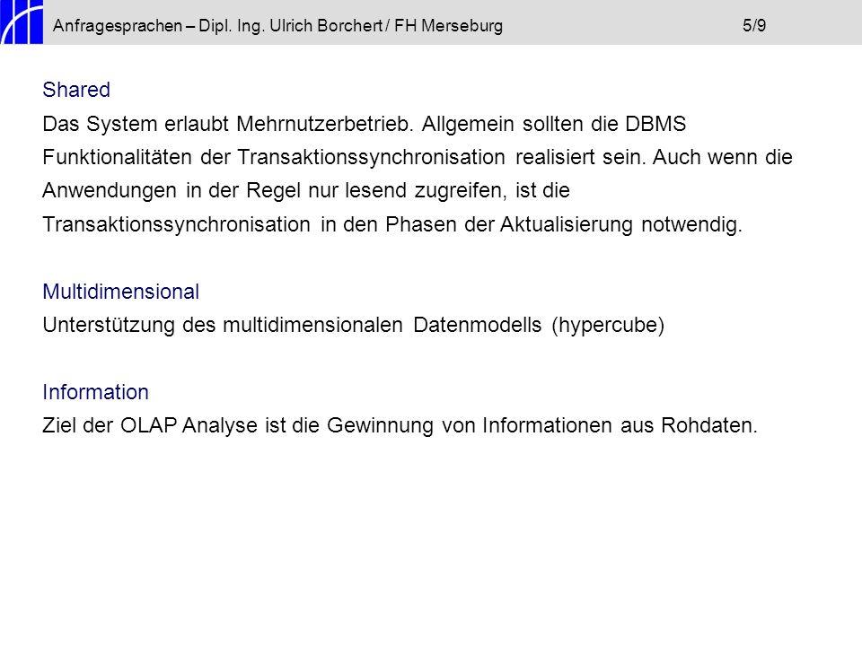 Anfragesprachen – Dipl. Ing. Ulrich Borchert / FH Merseburg5/9 Shared Das System erlaubt Mehrnutzerbetrieb. Allgemein sollten die DBMS Funktionalitäte