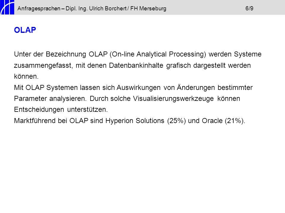 Anfragesprachen – Dipl. Ing. Ulrich Borchert / FH Merseburg6/9 OLAP Unter der Bezeichnung OLAP (On-line Analytical Processing) werden Systeme zusammen