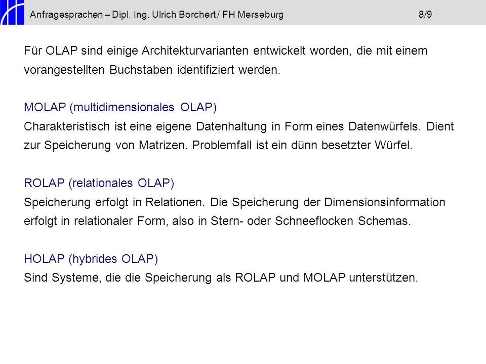 Anfragesprachen – Dipl. Ing. Ulrich Borchert / FH Merseburg8/9 Für OLAP sind einige Architekturvarianten entwickelt worden, die mit einem vorangestell