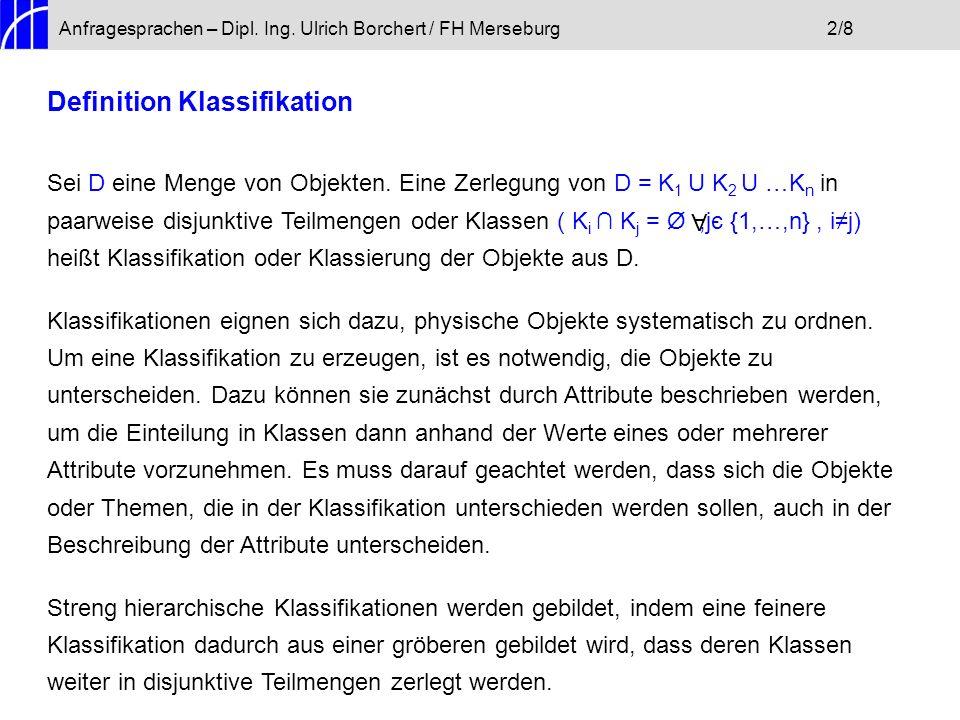 Anfragesprachen – Dipl. Ing. Ulrich Borchert / FH Merseburg2/8 Definition Klassifikation Sei D eine Menge von Objekten. Eine Zerlegung von D = K 1 U K