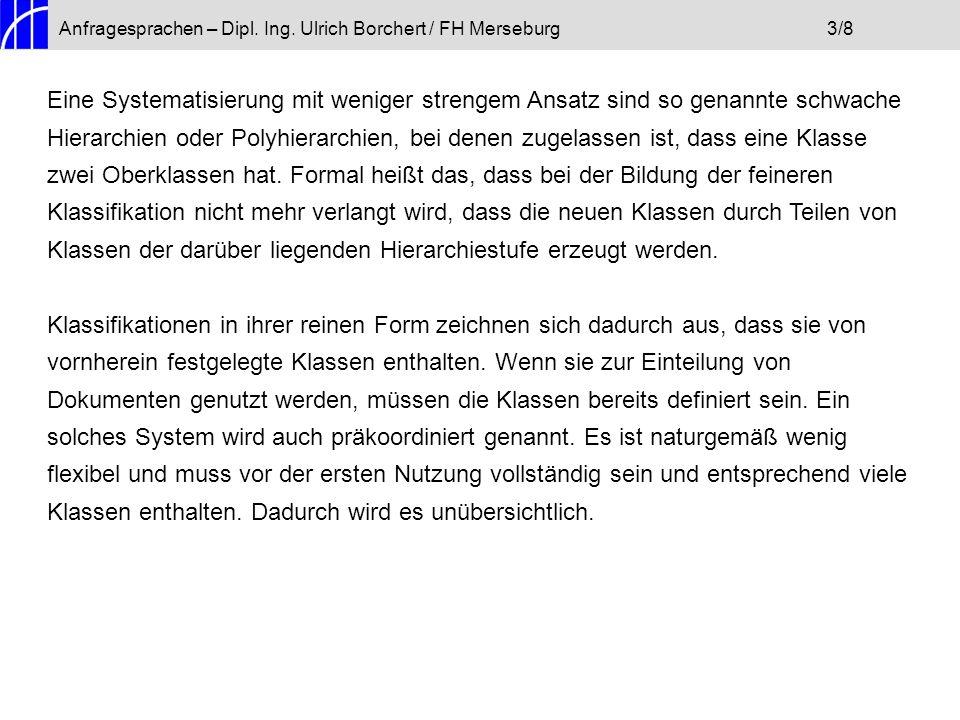 Anfragesprachen – Dipl. Ing. Ulrich Borchert / FH Merseburg3/8 Eine Systematisierung mit weniger strengem Ansatz sind so genannte schwache Hierarchien