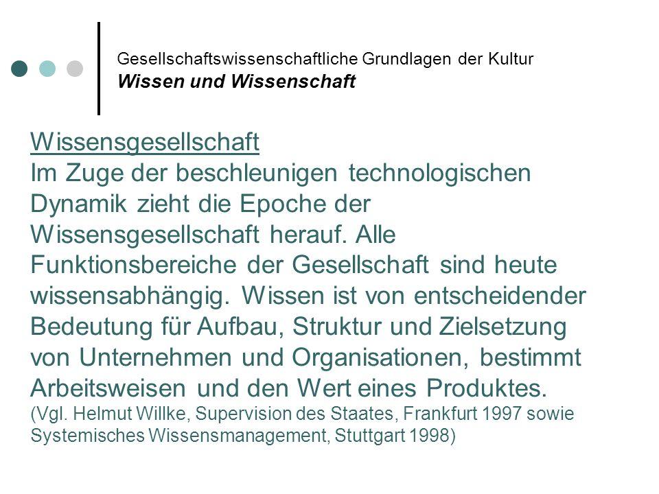 Gesellschaftswissenschaftliche Grundlagen der Kultur Wissen und Wissenschaft Wissensgesellschaft Im Zuge der beschleunigen technologischen Dynamik zie