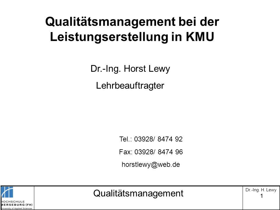 11 Qualitätsmanagement Dr.-Ing. H. Lewy Qualitätsmanagement bei der Leistungserstellung in KMU Tel.: 03928/ 8474 92 Fax: 03928/ 8474 96 horstlewy@web.