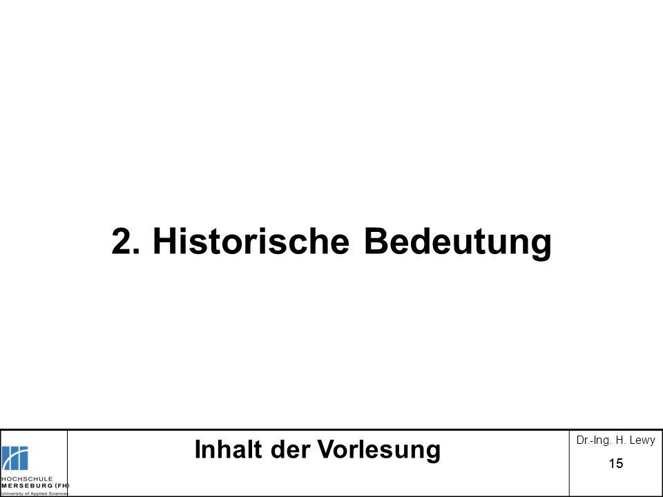 15 2. Historische Bedeutung Inhalt der Vorlesung Dr.-Ing. H. Lewy