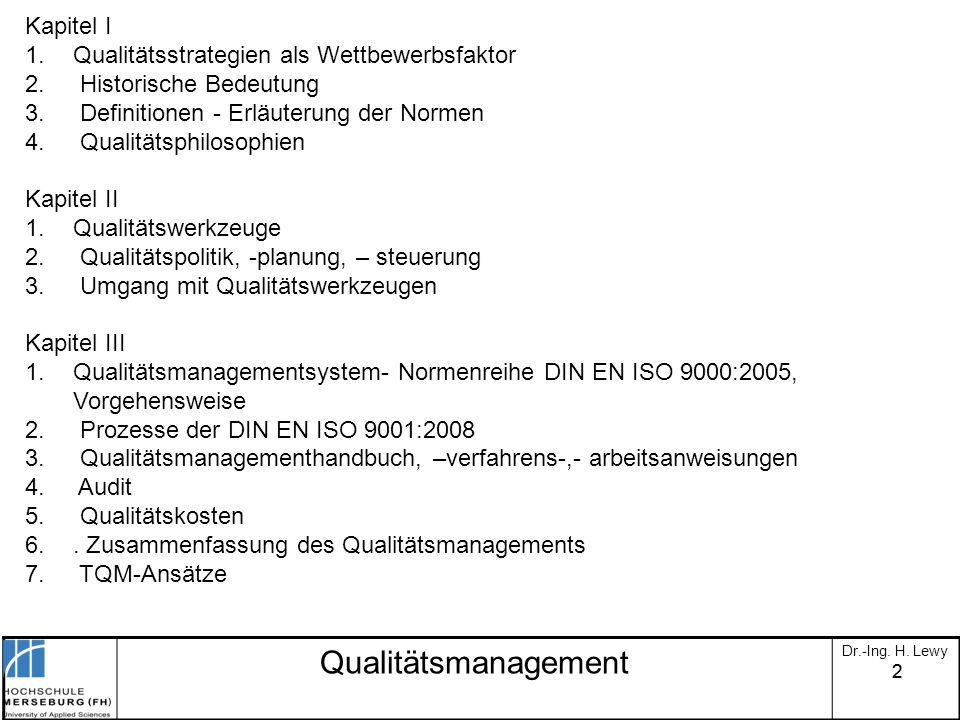 22 Qualitätsmanagement Dr.-Ing. H. Lewy Kapitel I 1.Qualitätsstrategien als Wettbewerbsfaktor 2. Historische Bedeutung 3. Definitionen - Erläuterung d