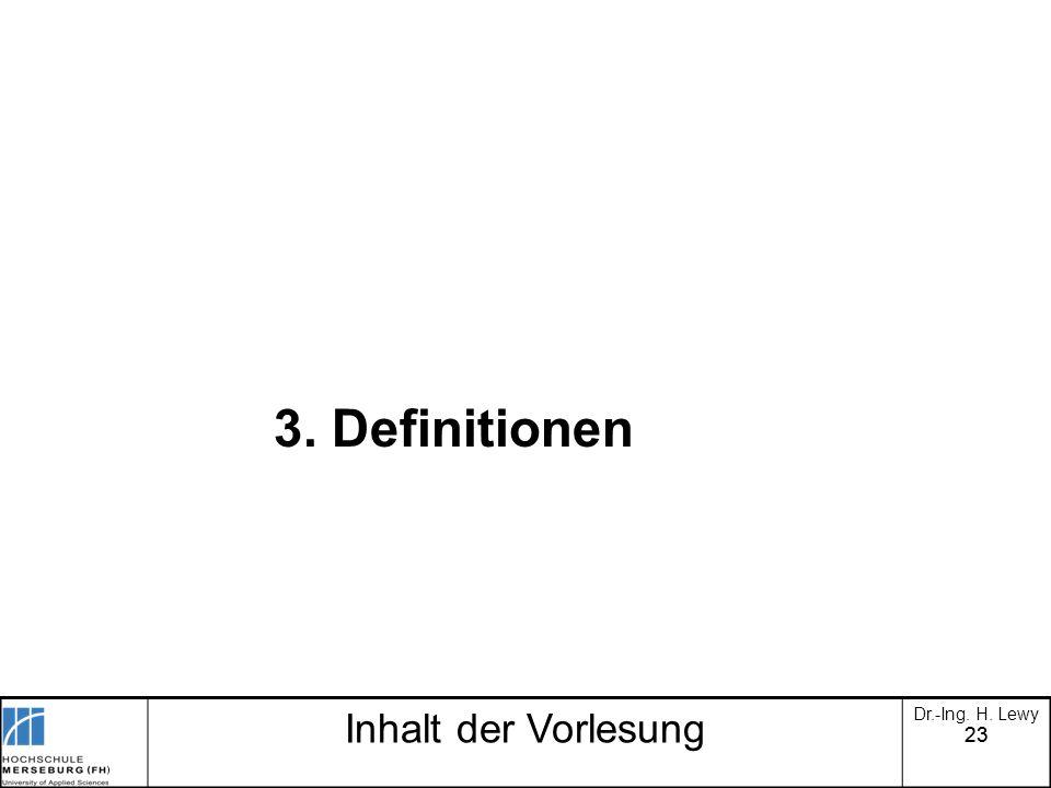 23 Inhalt der Vorlesung Dr.-Ing. H. Lewy 3. Definitionen
