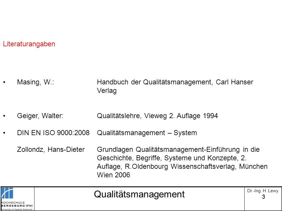 33 Qualitätsmanagement Dr.-Ing. H. Lewy Literaturangaben Masing, W.: Handbuch der Qualitätsmanagement, Carl Hanser Verlag Geiger, Walter:Qualitätslehr