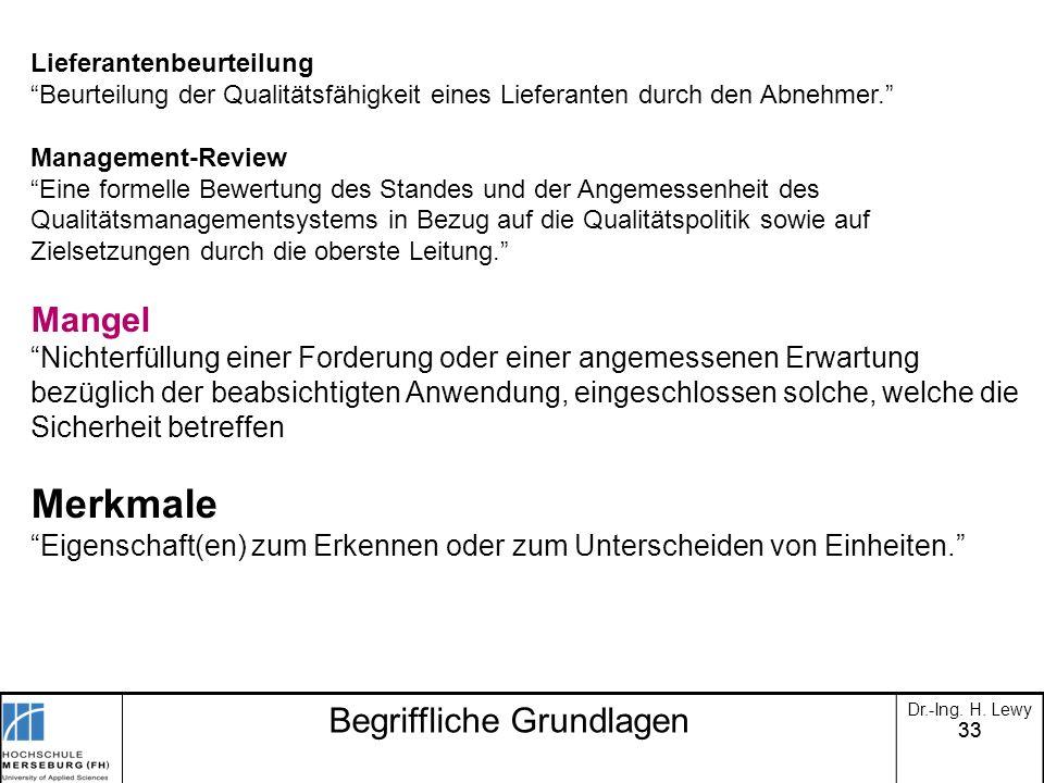33 Begriffliche Grundlagen Dr.-Ing. H. Lewy Lieferantenbeurteilung Beurteilung der Qualitätsfähigkeit eines Lieferanten durch den Abnehmer. Management