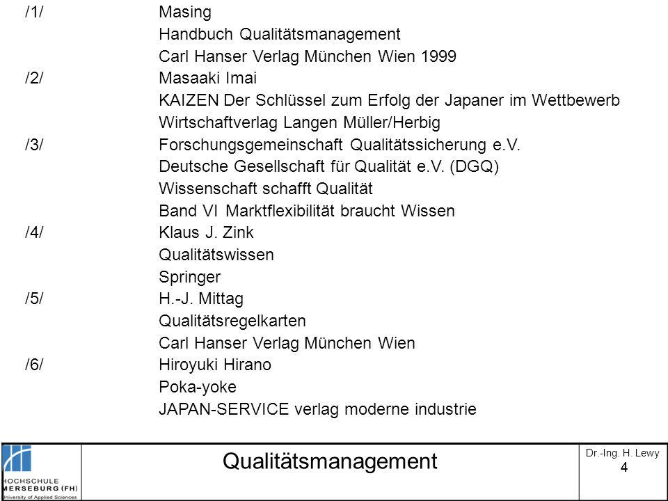 44 Qualitätsmanagement Dr.-Ing. H. Lewy /1/Masing Handbuch Qualitätsmanagement Carl Hanser Verlag München Wien 1999 /2/Masaaki Imai KAIZEN Der Schlüss