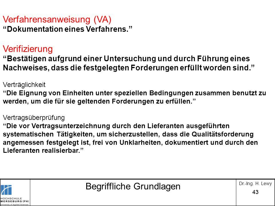 43 Begriffliche Grundlagen Dr.-Ing. H. Lewy Verfahrensanweisung (VA) Dokumentation eines Verfahrens. Verifizierung Bestätigen aufgrund einer Untersuch