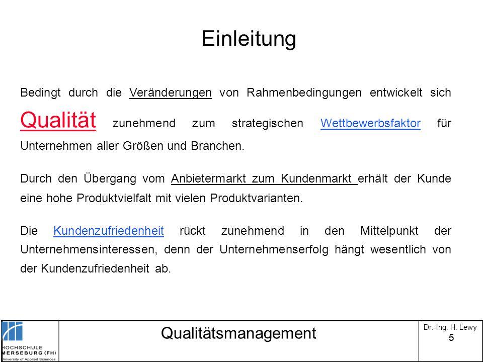 55 Qualitätsmanagement Dr.-Ing. H. Lewy Bedingt durch die Veränderungen von Rahmenbedingungen entwickelt sich Qualität zunehmend zum strategischen Wet