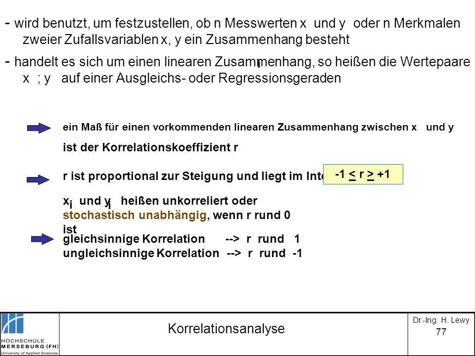 77 Korrelationsanalyse - wird benutzt, um festzustellen, ob n Messwerten x und y oder n Merkmalen zweier Zufallsvariablen x, y ein Zusammenhang besteh