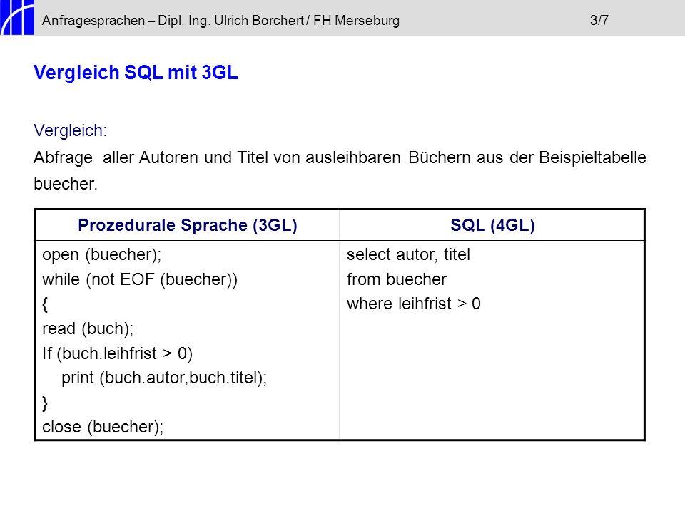 Anfragesprachen – Dipl. Ing. Ulrich Borchert / FH Merseburg3/7 Vergleich SQL mit 3GL Vergleich: Abfrage aller Autoren und Titel von ausleihbaren Büche