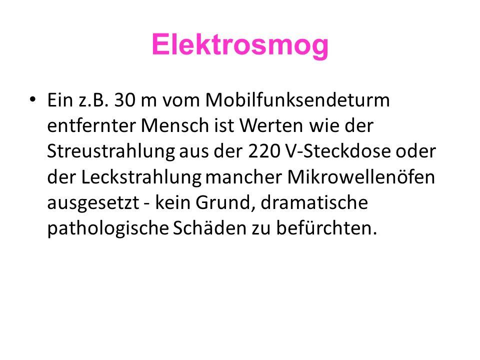 Elektrosmog Ein z.B. 30 m vom Mobilfunksendeturm entfernter Mensch ist Werten wie der Streustrahlung aus der 220 V-Steckdose oder der Leckstrahlung ma
