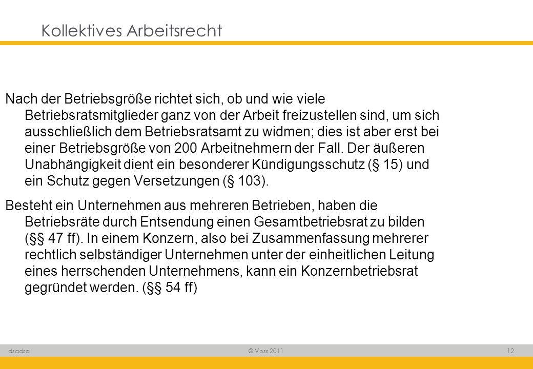 © Voss 2011 12 dsadsa Kollektives Arbeitsrecht Nach der Betriebsgröße richtet sich, ob und wie viele Betriebsratsmitglieder ganz von der Arbeit freizu