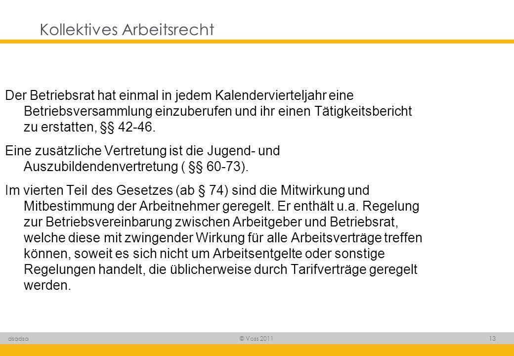 © Voss 2011 13 dsadsa Kollektives Arbeitsrecht Der Betriebsrat hat einmal in jedem Kalendervierteljahr eine Betriebsversammlung einzuberufen und ihr e