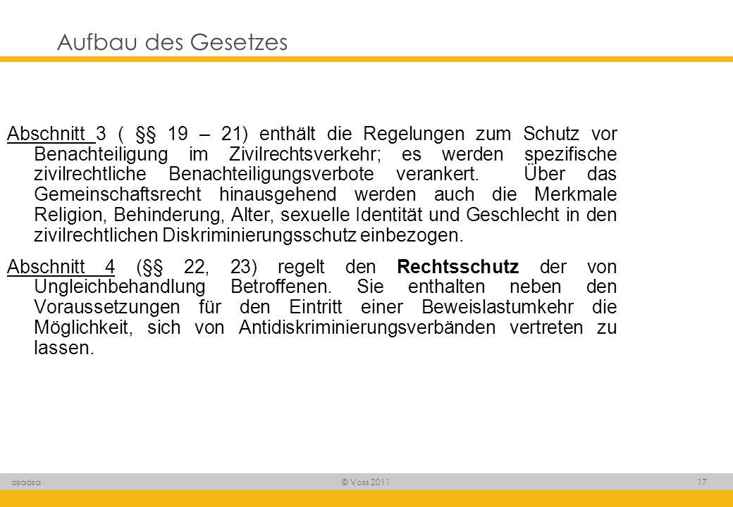 © Voss 2011 17 dsadsa Aufbau des Gesetzes Abschnitt 3 ( §§ 19 – 21) enthält die Regelungen zum Schutz vor Benachteiligung im Zivilrechtsverkehr; es we