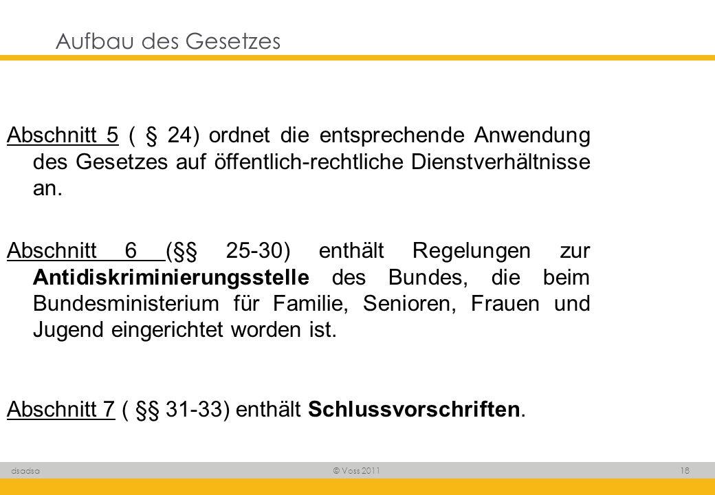 © Voss 2011 18 dsadsa Aufbau des Gesetzes Abschnitt 5 ( § 24) ordnet die entsprechende Anwendung des Gesetzes auf öffentlich-rechtliche Dienstverhältn