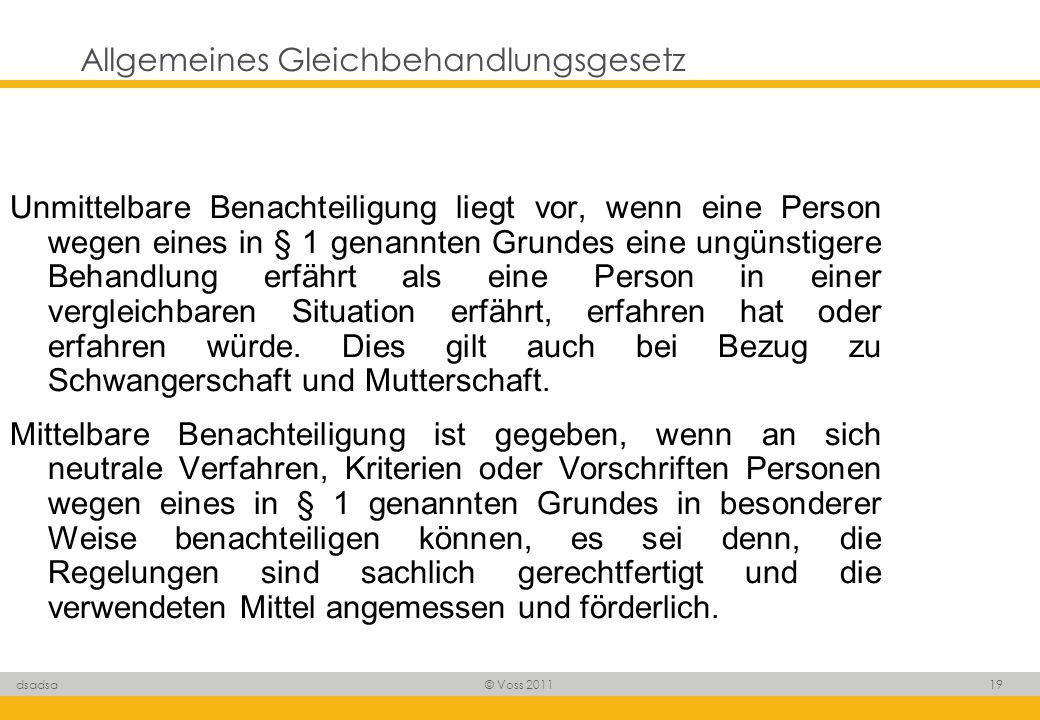 © Voss 2011 19 dsadsa Allgemeines Gleichbehandlungsgesetz Unmittelbare Benachteiligung liegt vor, wenn eine Person wegen eines in § 1 genannten Grunde