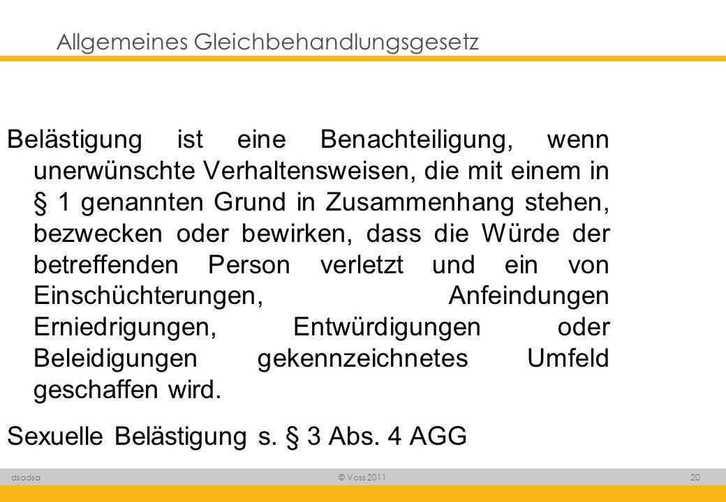 © Voss 2011 20 dsadsa Allgemeines Gleichbehandlungsgesetz Belästigung ist eine Benachteiligung, wenn unerwünschte Verhaltensweisen, die mit einem in §