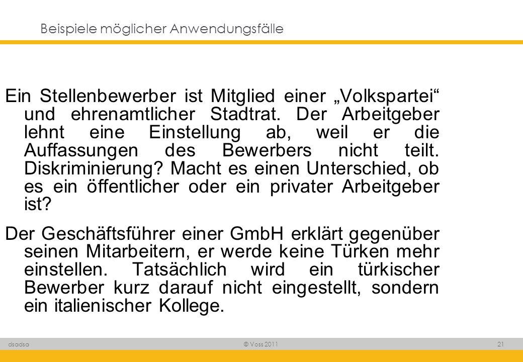 © Voss 2011 21 dsadsa Beispiele möglicher Anwendungsfälle Ein Stellenbewerber ist Mitglied einer Volkspartei und ehrenamtlicher Stadtrat. Der Arbeitge