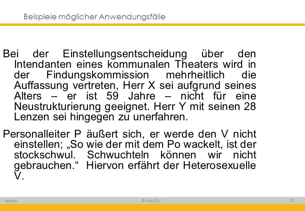 © Voss 2011 22 dsadsa Beispiele möglicher Anwendungsfälle Bei der Einstellungsentscheidung über den Intendanten eines kommunalen Theaters wird in der