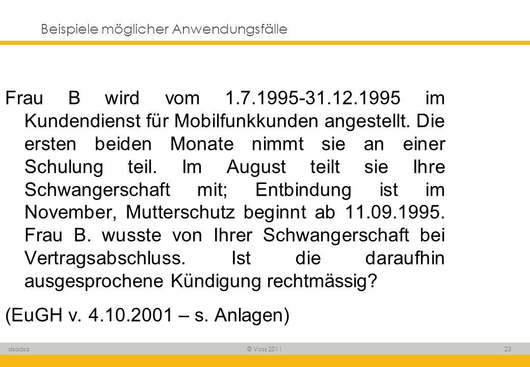 © Voss 2011 23 dsadsa Beispiele möglicher Anwendungsfälle Frau B wird vom 1.7.1995-31.12.1995 im Kundendienst für Mobilfunkkunden angestellt. Die erst