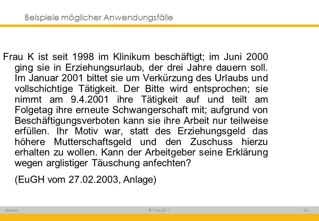 © Voss 2011 24 dsadsa Beispiele möglicher Anwendungsfälle Frau K ist seit 1998 im Klinikum beschäftigt; im Juni 2000 ging sie in Erziehungsurlaub, der