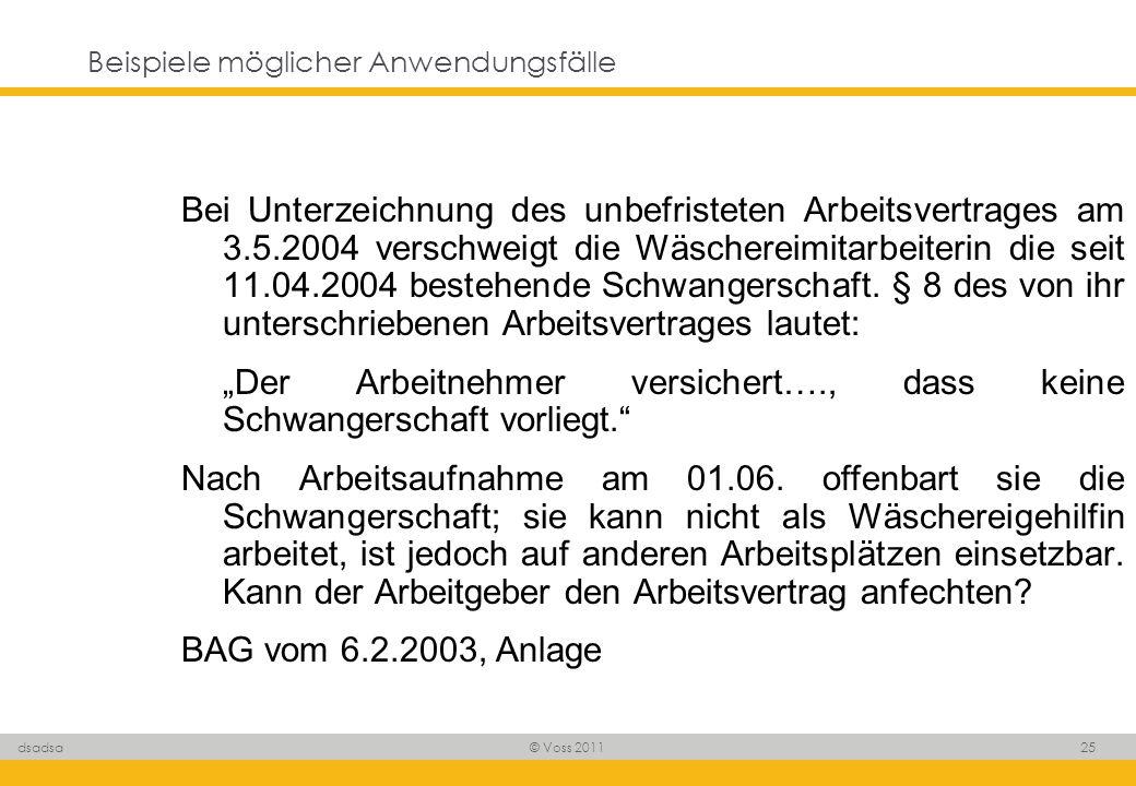 © Voss 2011 25 dsadsa Beispiele möglicher Anwendungsfälle Bei Unterzeichnung des unbefristeten Arbeitsvertrages am 3.5.2004 verschweigt die Wäschereim