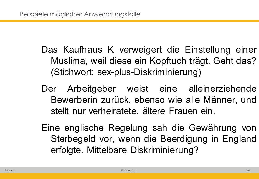 © Voss 2011 26 dsadsa Beispiele möglicher Anwendungsfälle Das Kaufhaus K verweigert die Einstellung einer Muslima, weil diese ein Kopftuch trägt. Geht