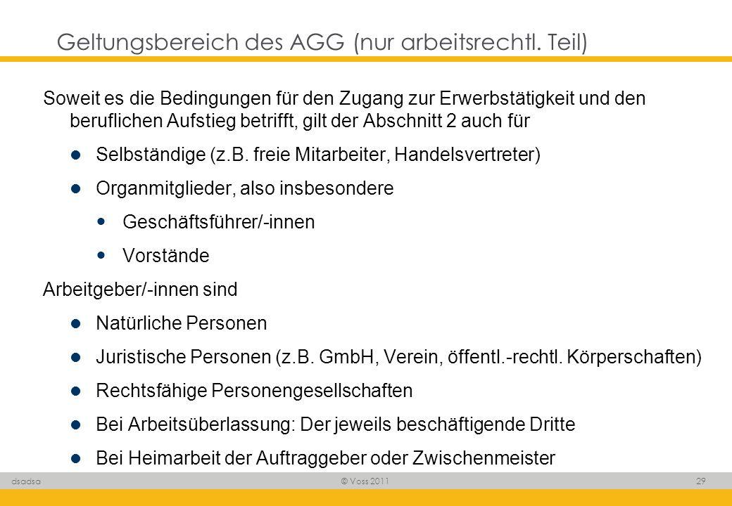 © Voss 2011 29 dsadsa Geltungsbereich des AGG (nur arbeitsrechtl. Teil) Soweit es die Bedingungen für den Zugang zur Erwerbstätigkeit und den beruflic