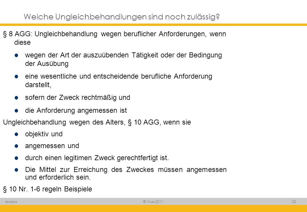 © Voss 2011 32 dsadsa Welche Ungleichbehandlungen sind noch zulässig? § 8 AGG: Ungleichbehandlung wegen beruflicher Anforderungen, wenn diese wegen de