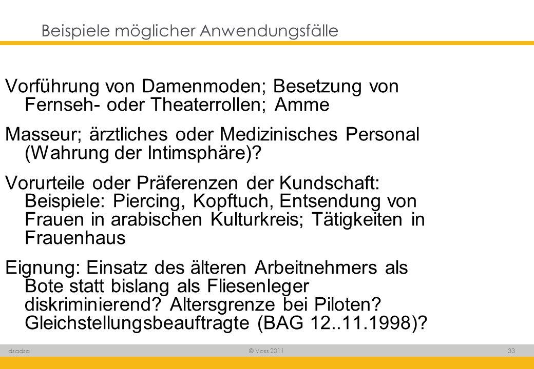 © Voss 2011 33 dsadsa Beispiele möglicher Anwendungsfälle Vorführung von Damenmoden; Besetzung von Fernseh- oder Theaterrollen; Amme Masseur; ärztlich