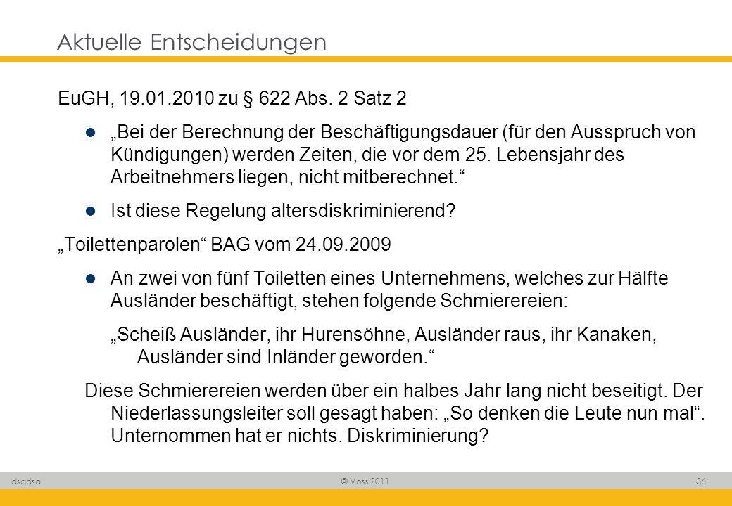© Voss 2011 36 dsadsa Aktuelle Entscheidungen EuGH, 19.01.2010 zu § 622 Abs. 2 Satz 2 Bei der Berechnung der Beschäftigungsdauer (für den Ausspruch vo