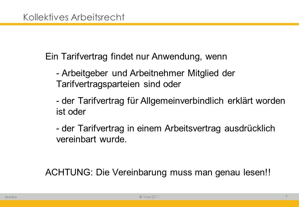 © Voss 2011 7 dsadsa Kollektives Arbeitsrecht Ein Tarifvertrag findet nur Anwendung, wenn - Arbeitgeber und Arbeitnehmer Mitglied der Tarifvertragspar