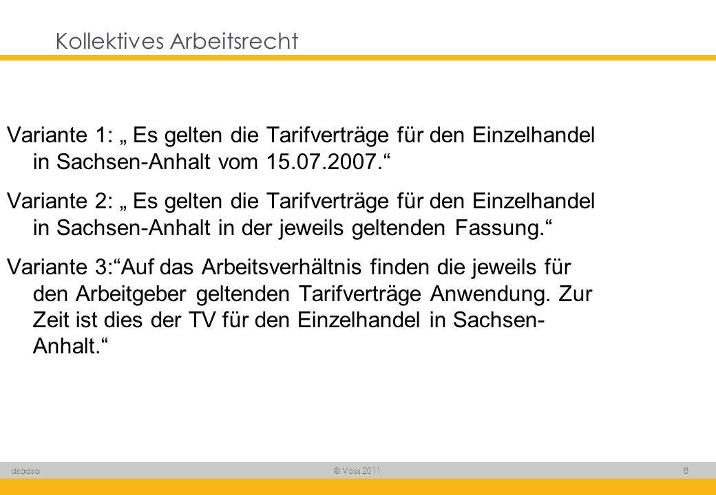 © Voss 2011 8 dsadsa Kollektives Arbeitsrecht Variante 1: Es gelten die Tarifverträge für den Einzelhandel in Sachsen-Anhalt vom 15.07.2007. Variante