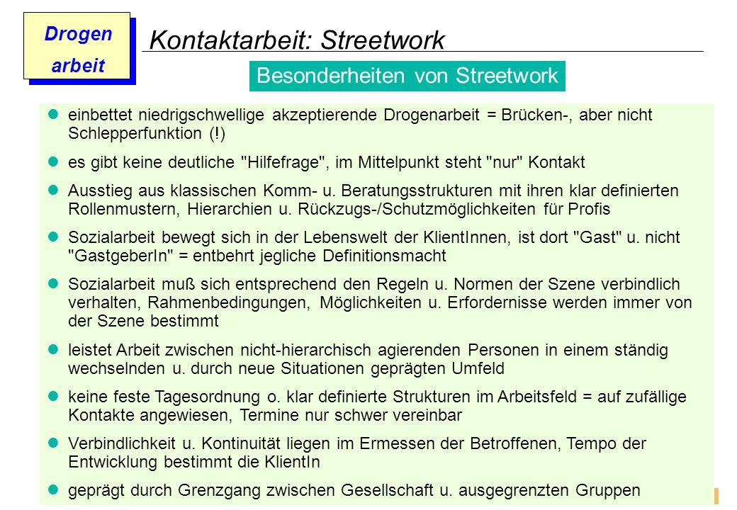 Prof. Dr. Gundula Barsch Drogen arbeit Kontaktarbeit: Streetwork einbettet niedrigschwellige akzeptierende Drogenarbeit = Brücken-, aber nicht Schlepp