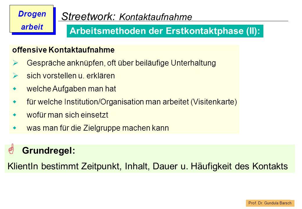 Prof. Dr. Gundula Barsch Drogen arbeit Streetwork: Kontaktaufnahme Arbeitsmethoden der Erstkontaktphase (II): offensive Kontaktaufnahme Gespräche ankn