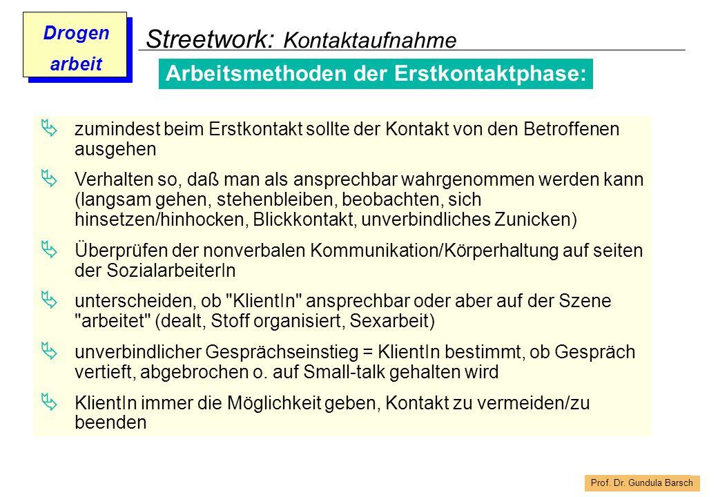 Prof. Dr. Gundula Barsch Drogen arbeit Streetwork: Kontaktaufnahme Arbeitsmethoden der Erstkontaktphase: zumindest beim Erstkontakt sollte der Kontakt