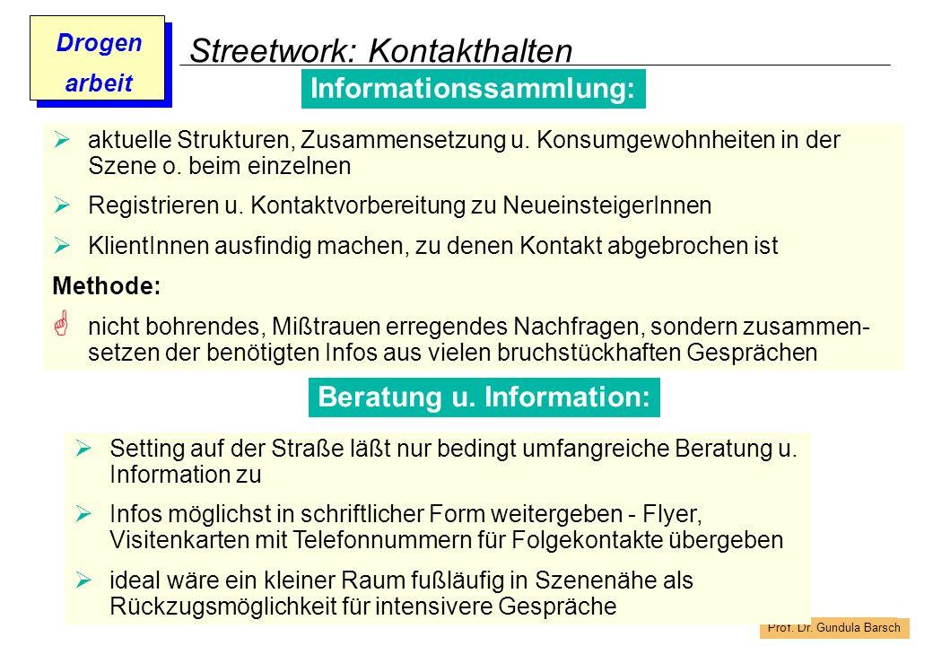 Prof. Dr. Gundula Barsch Drogen arbeit Streetwork: Kontakthalten Informationssammlung: aktuelle Strukturen, Zusammensetzung u. Konsumgewohnheiten in d
